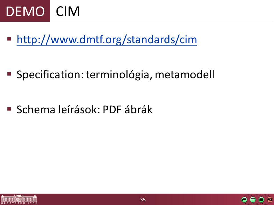 35 DEMO  http://www.dmtf.org/standards/cim http://www.dmtf.org/standards/cim  Specification: terminológia, metamodell  Schema leírások: PDF ábrák C