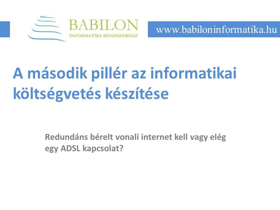 A második pillér az informatikai költségvetés készítése Redundáns bérelt vonali internet kell vagy elég egy ADSL kapcsolat.