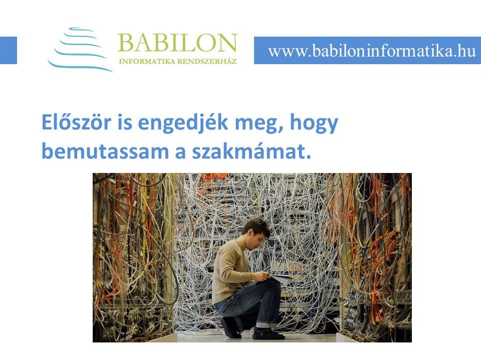 Először is engedjék meg, hogy bemutassam a szakmámat. www.babiloninformatika.hu