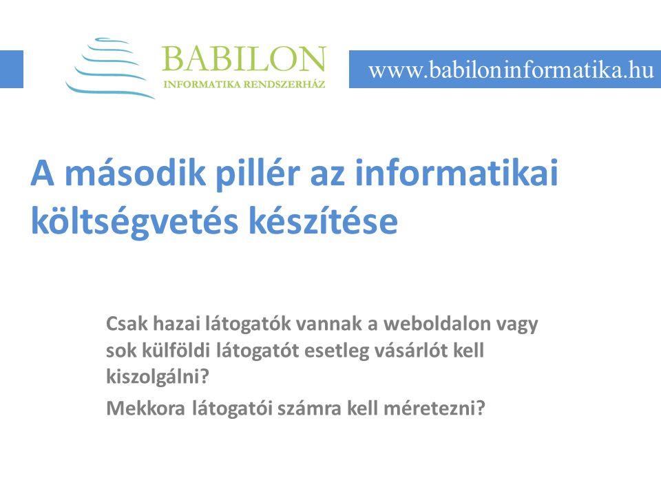 A második pillér az informatikai költségvetés készítése Csak hazai látogatók vannak a weboldalon vagy sok külföldi látogatót esetleg vásárlót kell kiszolgálni.
