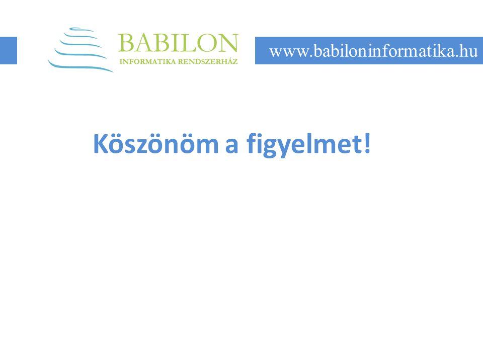 Köszönöm a figyelmet! www.babiloninformatika.hu