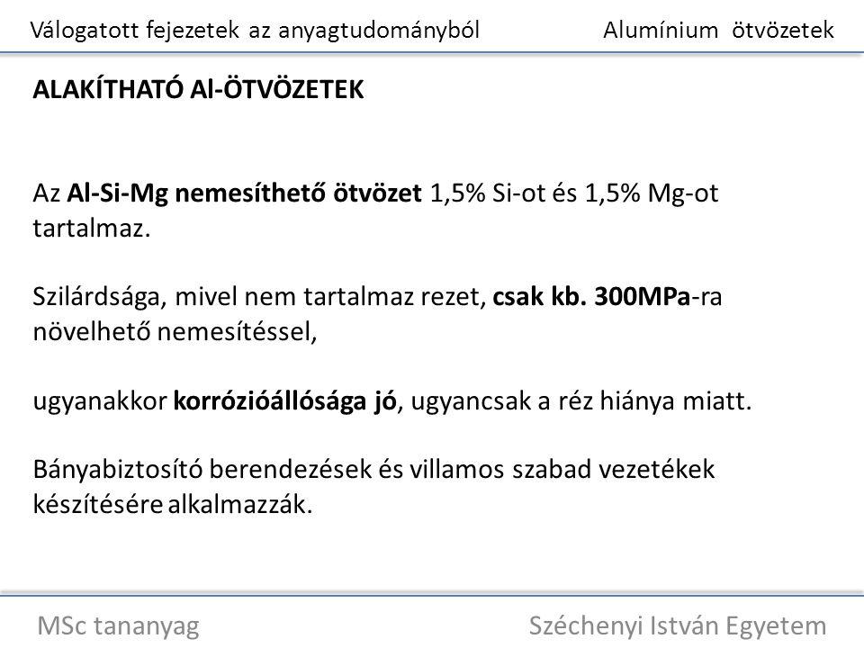 Válogatott fejezetek az anyagtudományból Alumínium ötvözetek MSc tananyag Széchenyi István Egyetem ALAKÍTHATÓ Al-ÖTVÖZETEK Az Al-Si-Mg nemesíthető ötv