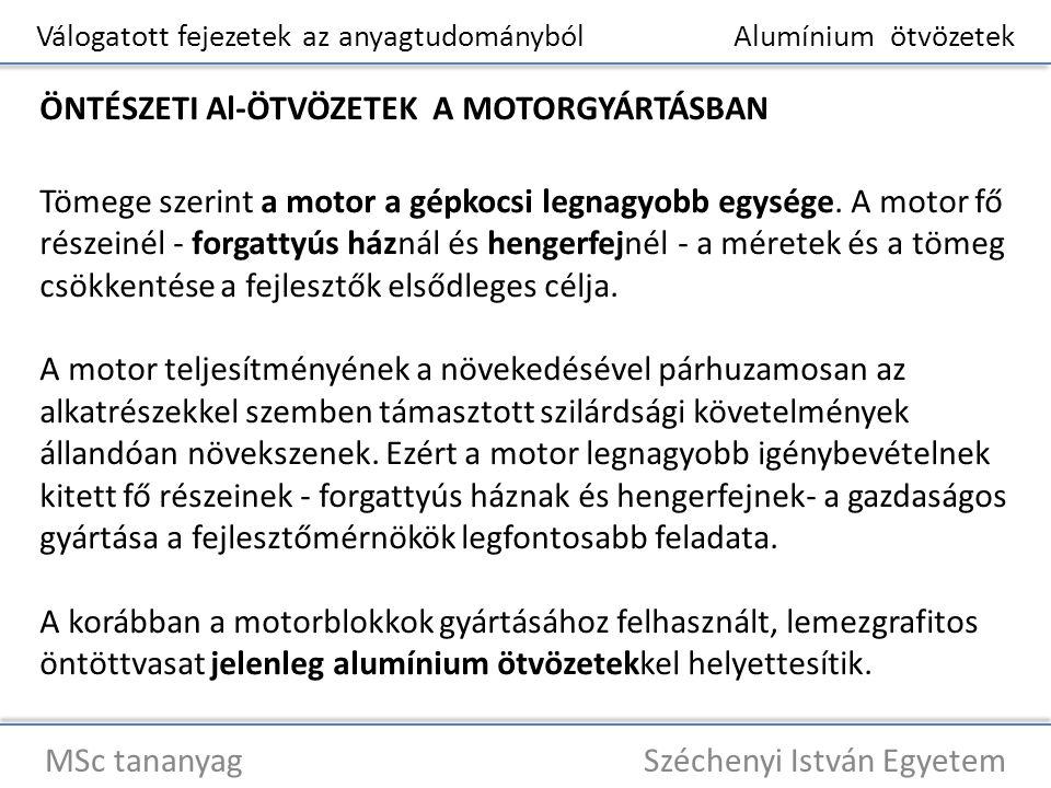 Válogatott fejezetek az anyagtudományból Alumínium ötvözetek MSc tananyag Széchenyi István Egyetem ÖNTÉSZETI Al-ÖTVÖZETEK A MOTORGYÁRTÁSBAN Tömege sze