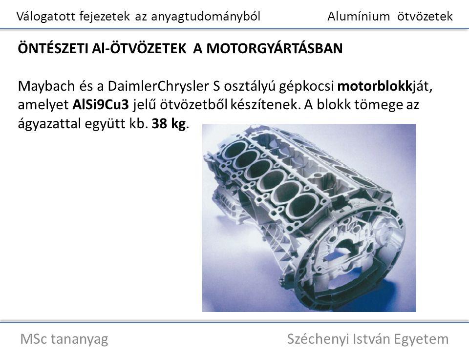 Válogatott fejezetek az anyagtudományból Alumínium ötvözetek MSc tananyag Széchenyi István Egyetem ÖNTÉSZETI Al-ÖTVÖZETEK A MOTORGYÁRTÁSBAN Maybach és