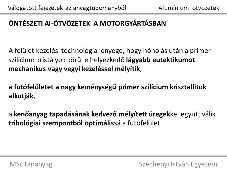 Válogatott fejezetek az anyagtudományból Alumínium ötvözetek MSc tananyag Széchenyi István Egyetem ÖNTÉSZETI Al-ÖTVÖZETEK A MOTORGYÁRTÁSBAN A felület