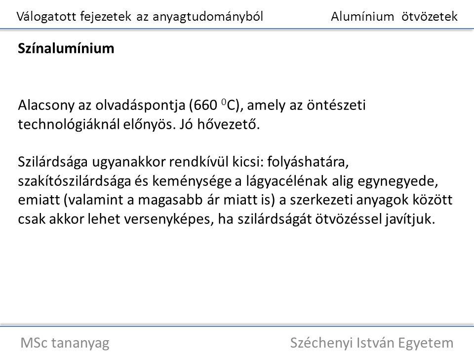 Válogatott fejezetek az anyagtudományból Alumínium ötvözetek MSc tananyag Széchenyi István Egyetem Színalumínium Alacsony az olvadáspontja (660 0 C),