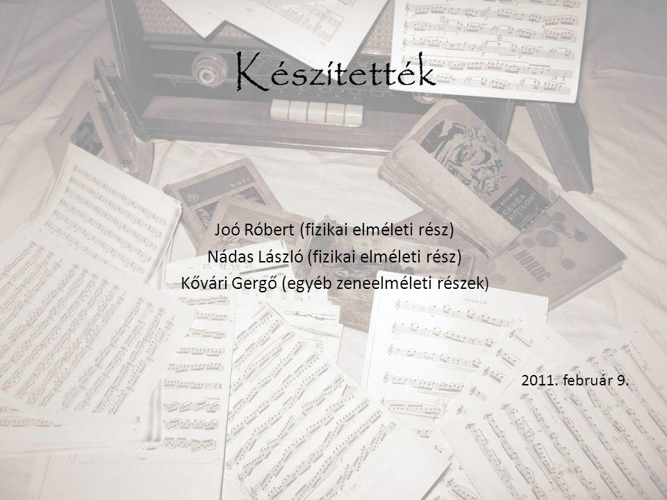 Készítették Joó Róbert (fizikai elméleti rész) Nádas László (fizikai elméleti rész) Kővári Gergő (egyéb zeneelméleti részek ) 2011. február 9.