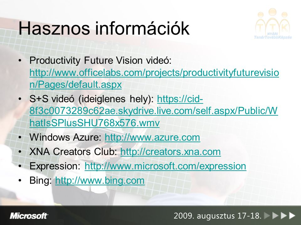 Hasznos információk Productivity Future Vision videó: http://www.officelabs.com/projects/productivityfuturevisio n/Pages/default.aspx http://www.offic