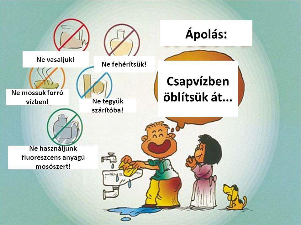Ápolás : Ne vasaljuk. Ne fehérítsük. Ne mossuk forró vízben.