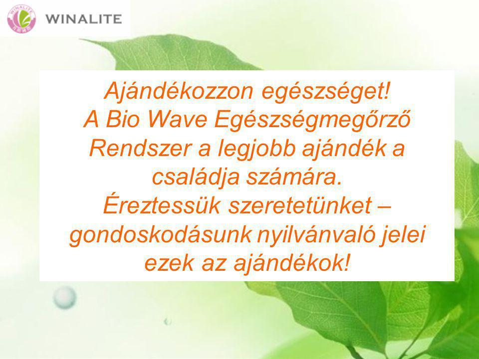 Ajándékozzon egészséget.A Bio Wave Egészségmegőrző Rendszer a legjobb ajándék a családja számára.
