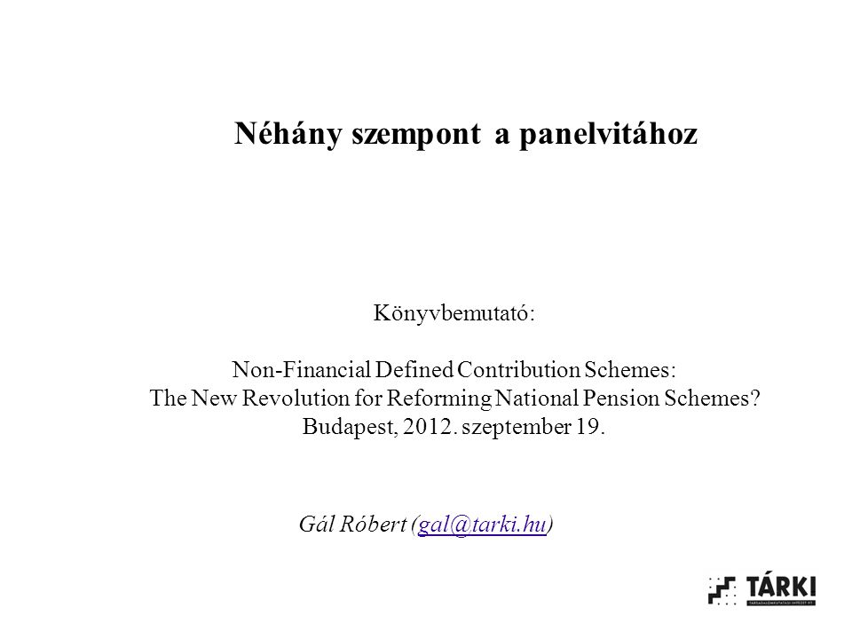Néhány szempont a panelvitához Könyvbemutató: Non-Financial Defined Contribution Schemes: The New Revolution for Reforming National Pension Schemes.