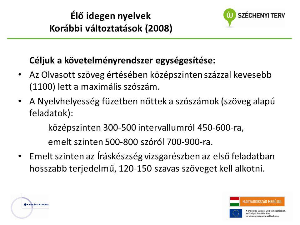 Élő idegen nyelvek Korábbi változtatások (2008) Céljuk a követelményrendszer egységesítése: Az Olvasott szöveg értésében középszinten százzal kevesebb (1100) lett a maximális szószám.