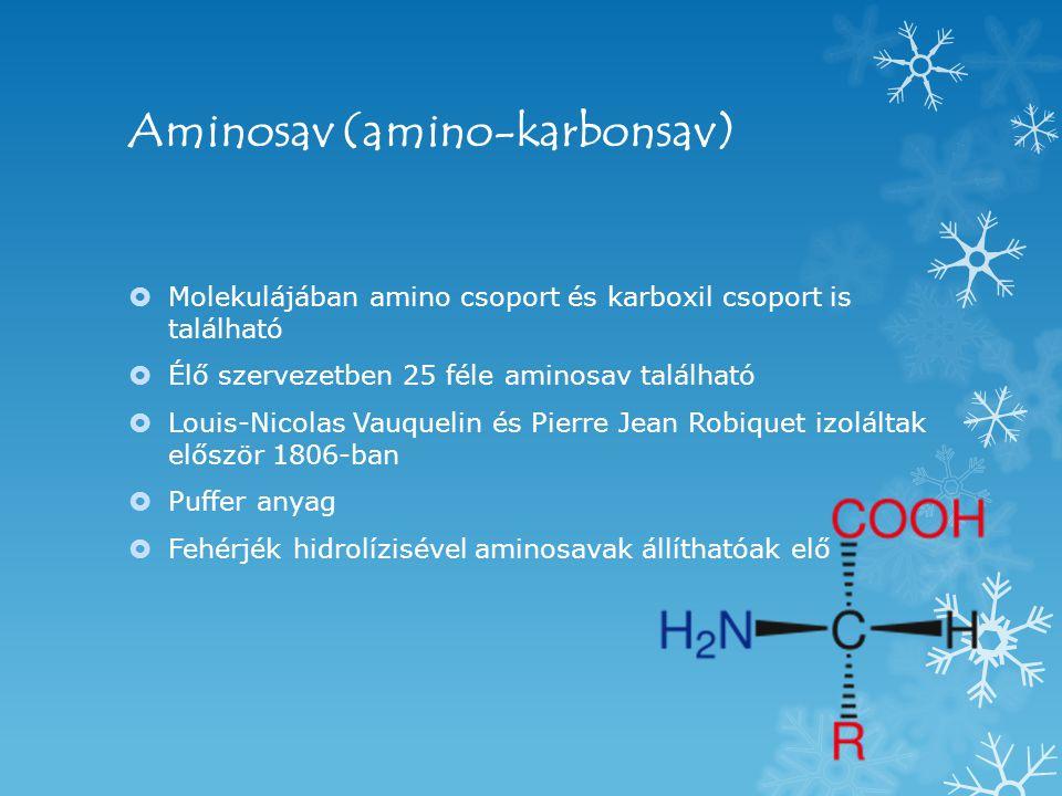 Aminosav (amino-karbonsav)  Molekulájában amino csoport és karboxil csoport is található  Élő szervezetben 25 féle aminosav található  Louis-Nicolas Vauquelin és Pierre Jean Robiquet izoláltak először 1806-ban  Puffer anyag  Fehérjék hidrolízisével aminosavak állíthatóak elő