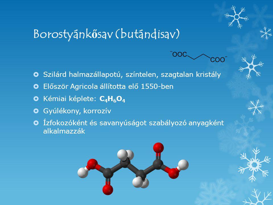 Borostyánk ő sav (butándisav)  Szilárd halmazállapotú, színtelen, szagtalan kristály  Először Agricola állította elő 1550-ben  Kémiai képlete: C 4 H 6 O 4  Gyúlékony, korrozív  Ízfokozóként és savanyúságot szabályozó anyagként alkalmazzák