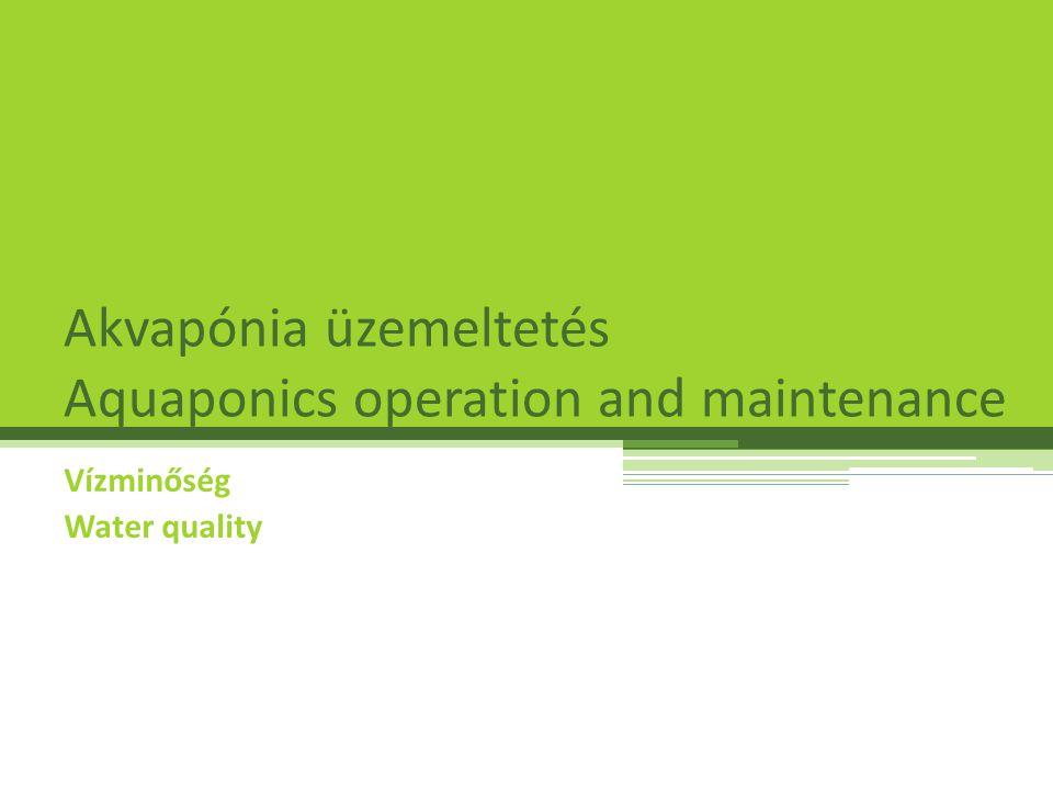 Akvapónia üzemeltetés Aquaponics operation and maintenance Vízminőség Water quality