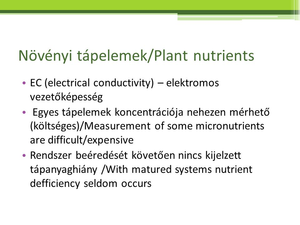 Növényi tápelemek/Plant nutrients EC (electrical conductivity) – elektromos vezetőképesség Egyes tápelemek koncentrációja nehezen mérhető (költséges)/
