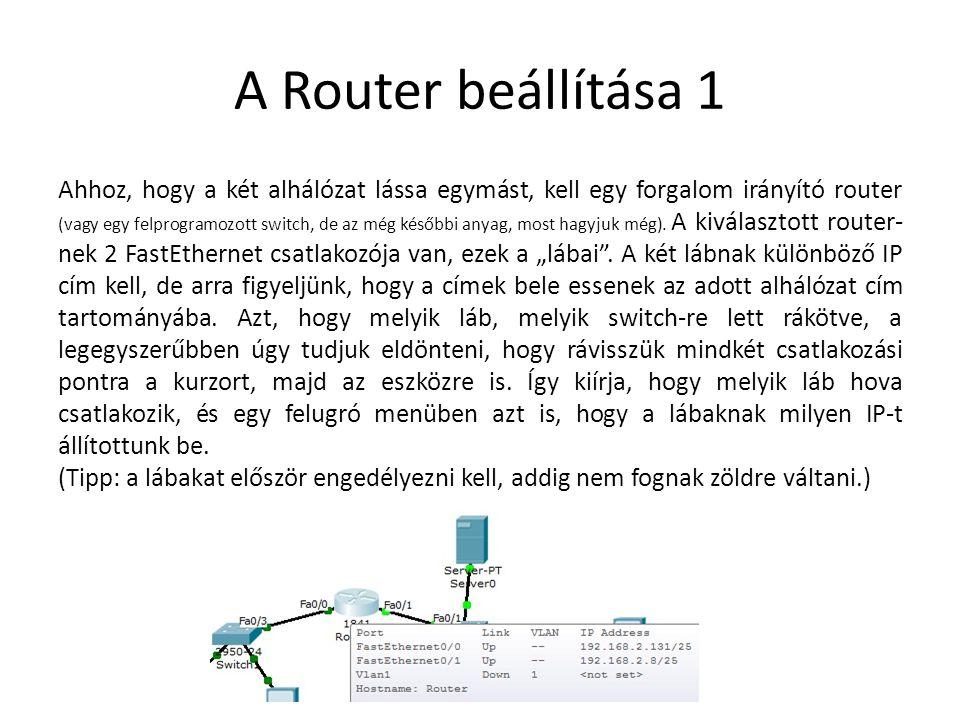 A Router beállítása 1 Ahhoz, hogy a két alhálózat lássa egymást, kell egy forgalom irányító router (vagy egy felprogramozott switch, de az még későbbi