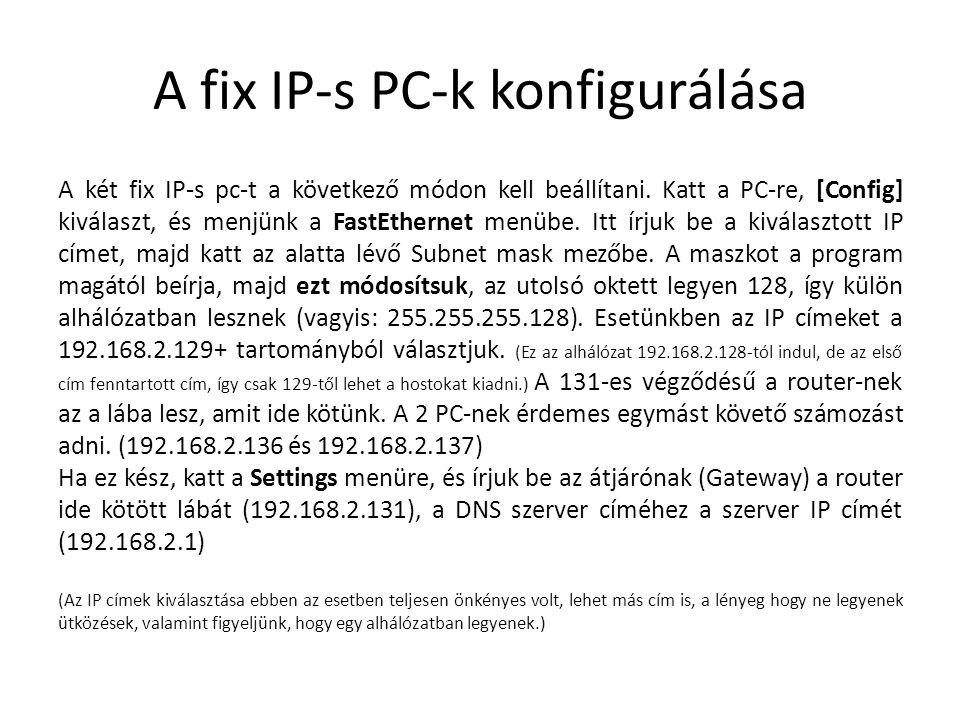 A fix IP-s PC-k konfigurálása A két fix IP-s pc-t a következő módon kell beállítani. Katt a PC-re, [Config] kiválaszt, és menjünk a FastEthernet menüb
