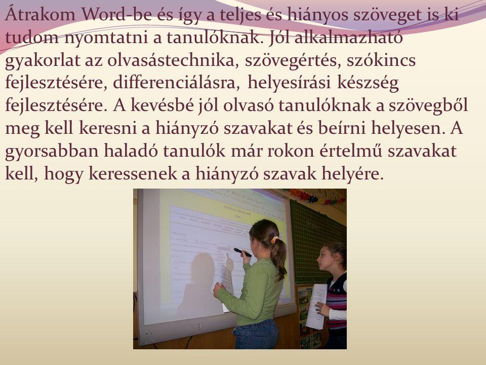 Átrakom Word-be és így a teljes és hiányos szöveget is ki tudom nyomtatni a tanulóknak. Jól alkalmazható gyakorlat az olvasástechnika, szövegértés, sz