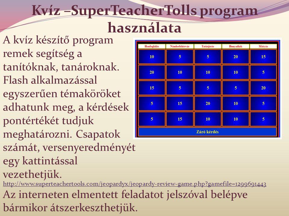 Kvíz –SuperTeacherTolls program használata A kvíz készítő program remek segítség a tanítóknak, tanároknak. Flash alkalmazással egyszerűen témaköröket