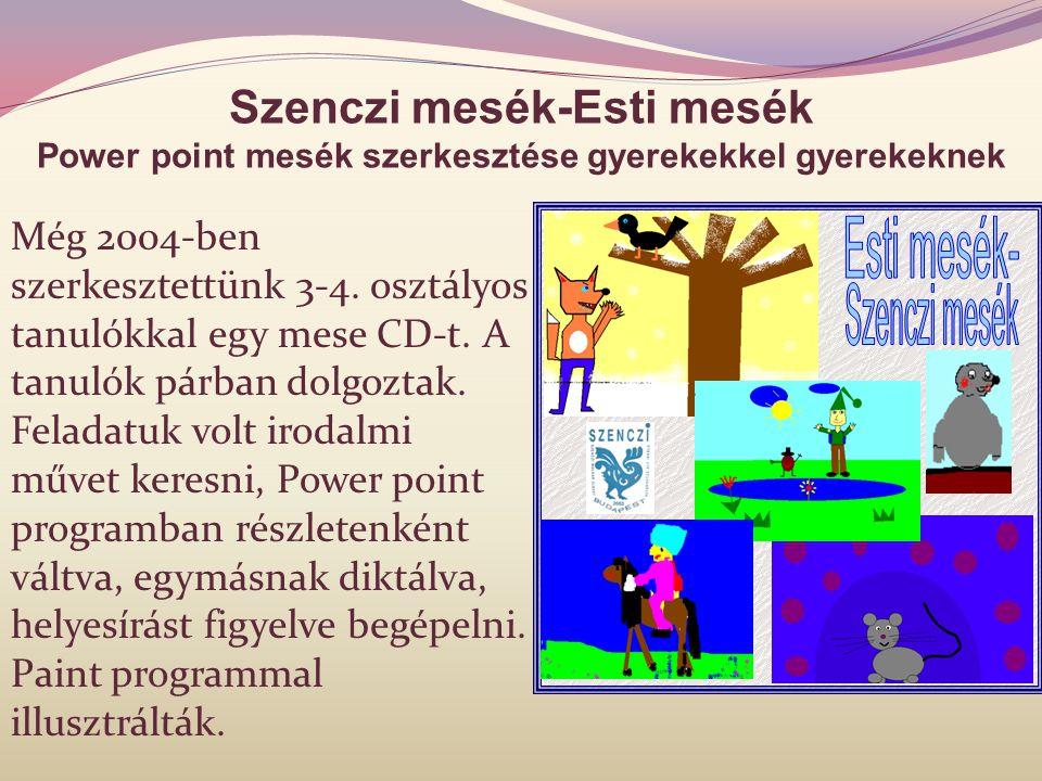 Szenczi mesék-Esti mesék Power point mesék szerkesztése gyerekekkel gyerekeknek Még 2004-ben szerkesztettünk 3-4. osztályos tanulókkal egy mese CD-t.