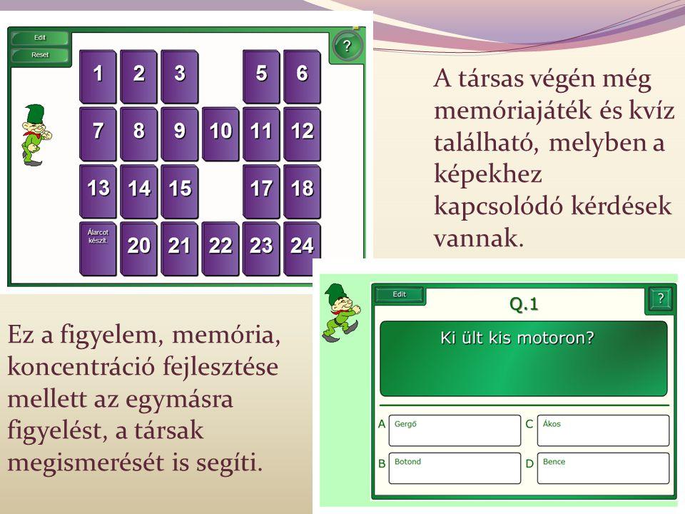 A társas végén még memóriajáték és kvíz található, melyben a képekhez kapcsolódó kérdések vannak. Ez a figyelem, memória, koncentráció fejlesztése mel