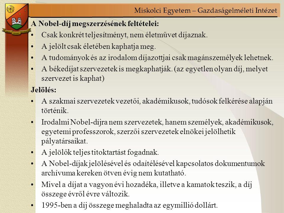 Miskolci Egyetem – Gazdaságelméleti Intézet A Nobel-díj megszerzésének feltételei: Csak konkrét teljesítményt, nem életművet díjaznak.