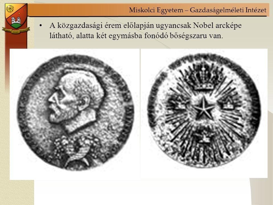 Miskolci Egyetem – Gazdaságelméleti Intézet A közgazdasági érem előlapján ugyancsak Nobel arcképe látható, alatta két egymásba fonódó bőségszaru van.