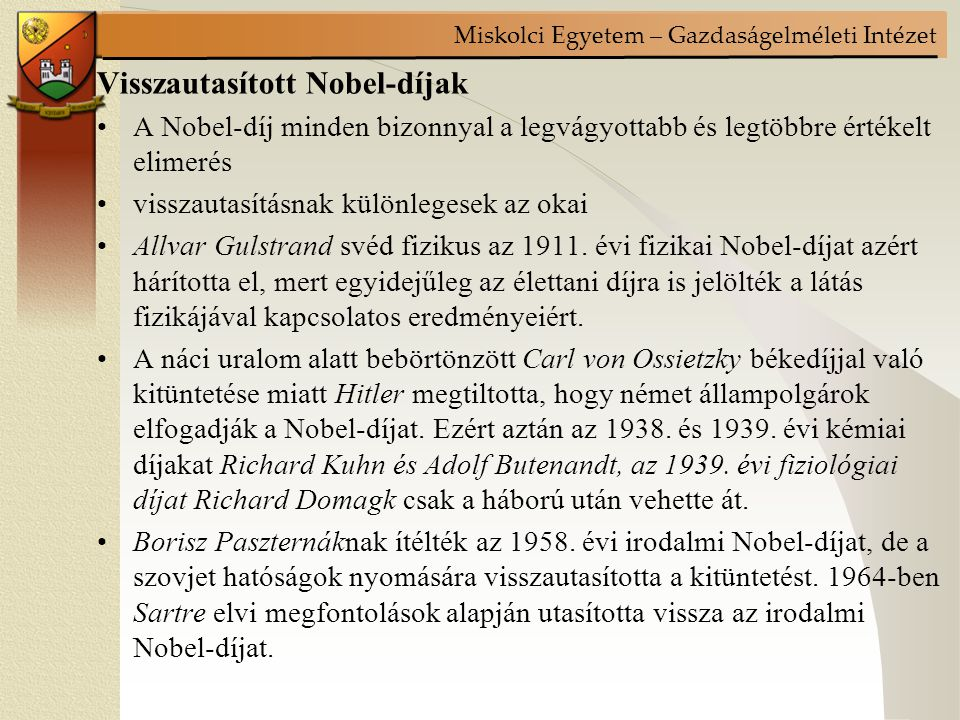 Miskolci Egyetem – Gazdaságelméleti Intézet Visszautasított Nobel-díjak A Nobel-díj minden bizonnyal a legvágyottabb és legtöbbre értékelt elimerés visszautasításnak különlegesek az okai Allvar Gulstrand svéd fizikus az 1911.