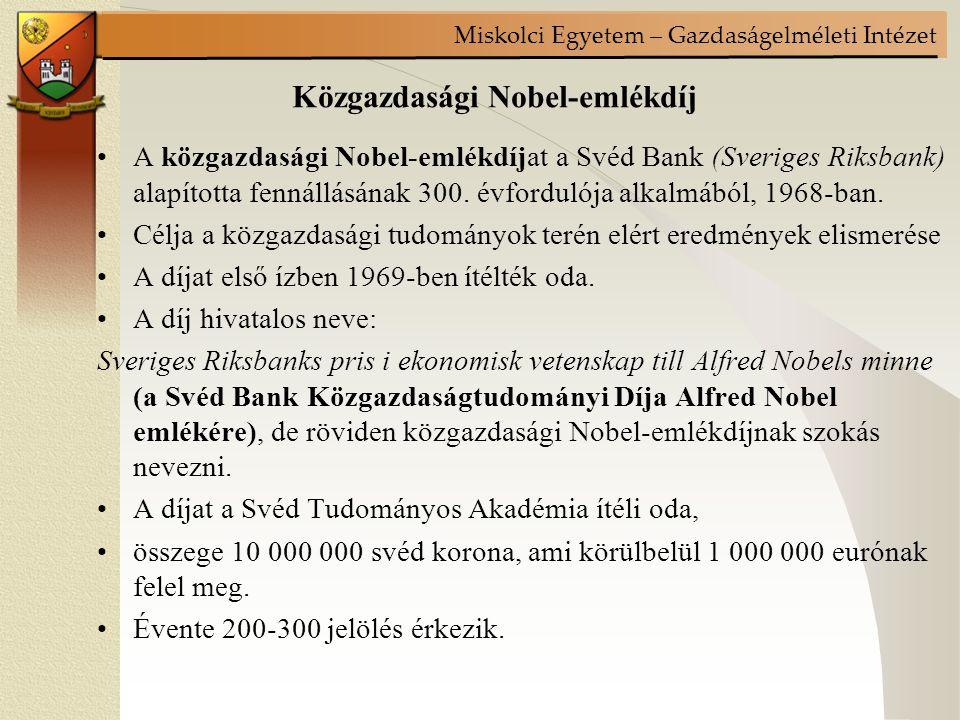 Miskolci Egyetem – Gazdaságelméleti Intézet Közgazdasági Nobel-emlékdíj A közgazdasági Nobel-emlékdíjat a Svéd Bank (Sveriges Riksbank) alapította fennállásának 300.