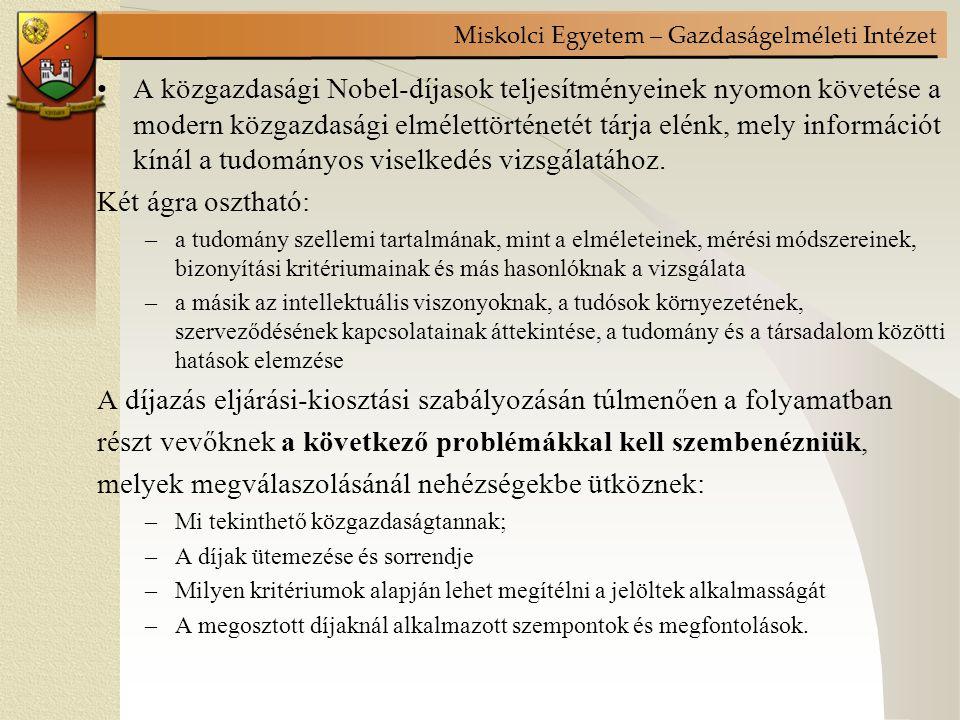 Miskolci Egyetem – Gazdaságelméleti Intézet A közgazdasági Nobel-díjasok teljesítményeinek nyomon követése a modern közgazdasági elmélettörténetét tárja elénk, mely információt kínál a tudományos viselkedés vizsgálatához.