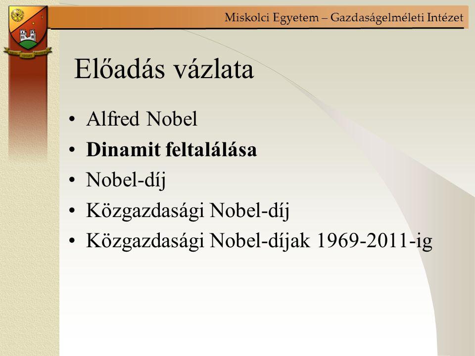 Miskolci Egyetem – Gazdaságelméleti Intézet Előadás vázlata Alfred Nobel Dinamit feltalálása Nobel-díj Közgazdasági Nobel-díj Közgazdasági Nobel-díjak 1969-2011-ig