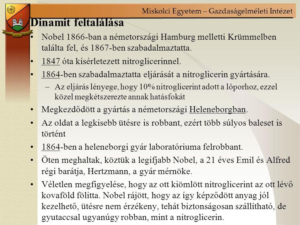 Miskolci Egyetem – Gazdaságelméleti Intézet Dinamit feltalálása Nobel 1866-ban a németországi Hamburg melletti Krümmelben találta fel, és 1867-ben szabadalmaztatta.