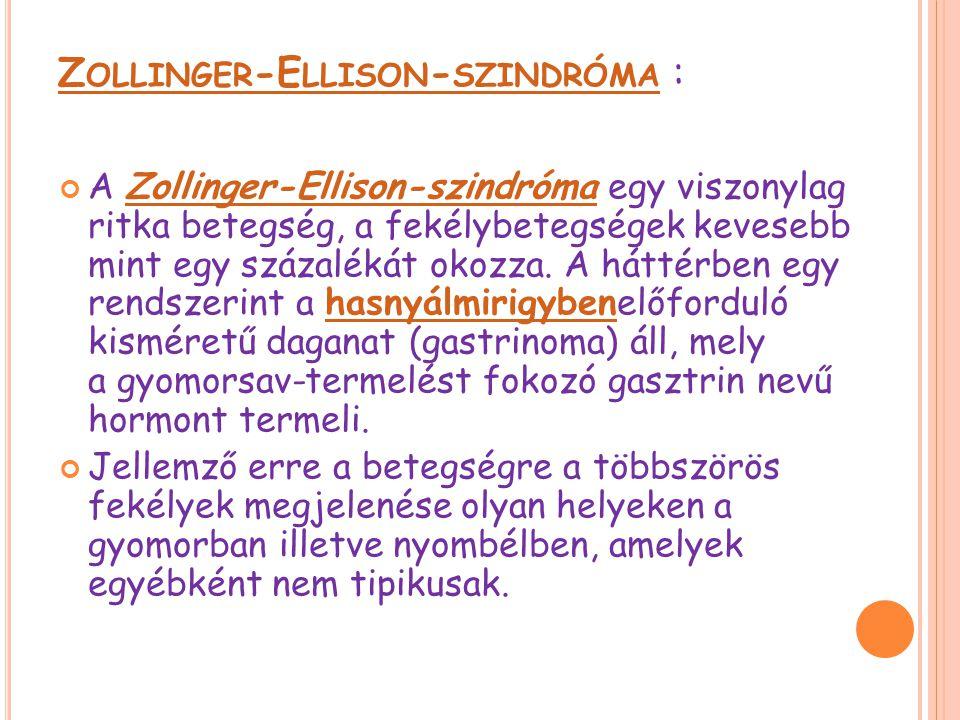 Z OLLINGER -E LLISON - SZINDRÓMA Z OLLINGER -E LLISON - SZINDRÓMA : A Zollinger-Ellison-szindróma egy viszonylag ritka betegség, a fekélybetegségek kevesebb mint egy százalékát okozza.