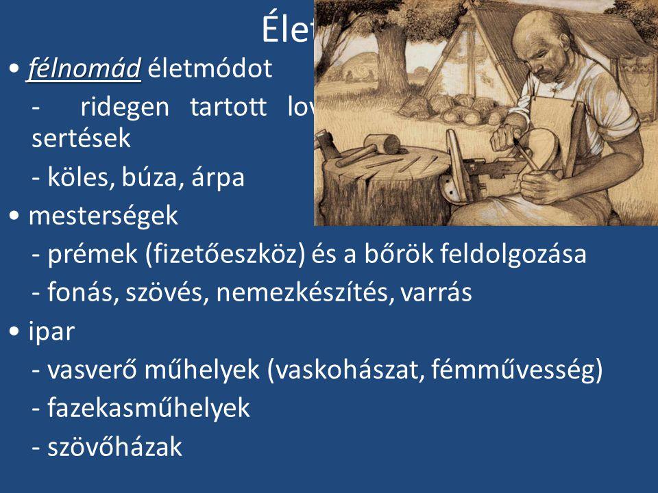 Életmód az azonos foglalkozásúak egy helyre kerültek a kereskedelem is fejlődésnek indult - Kijev - Bizánc - Prága ruházat megőrizte keleties jellegét - megőrizte keleties jellegét - a nők is nadrágot hordtak - kaftán, csúcsos bőrsüveg, gomb tarsoly - tarsoly keleti luxuscikkek, ló, prém, szarvasmarha, só, ezüst Rakamazi griffes tarsoly