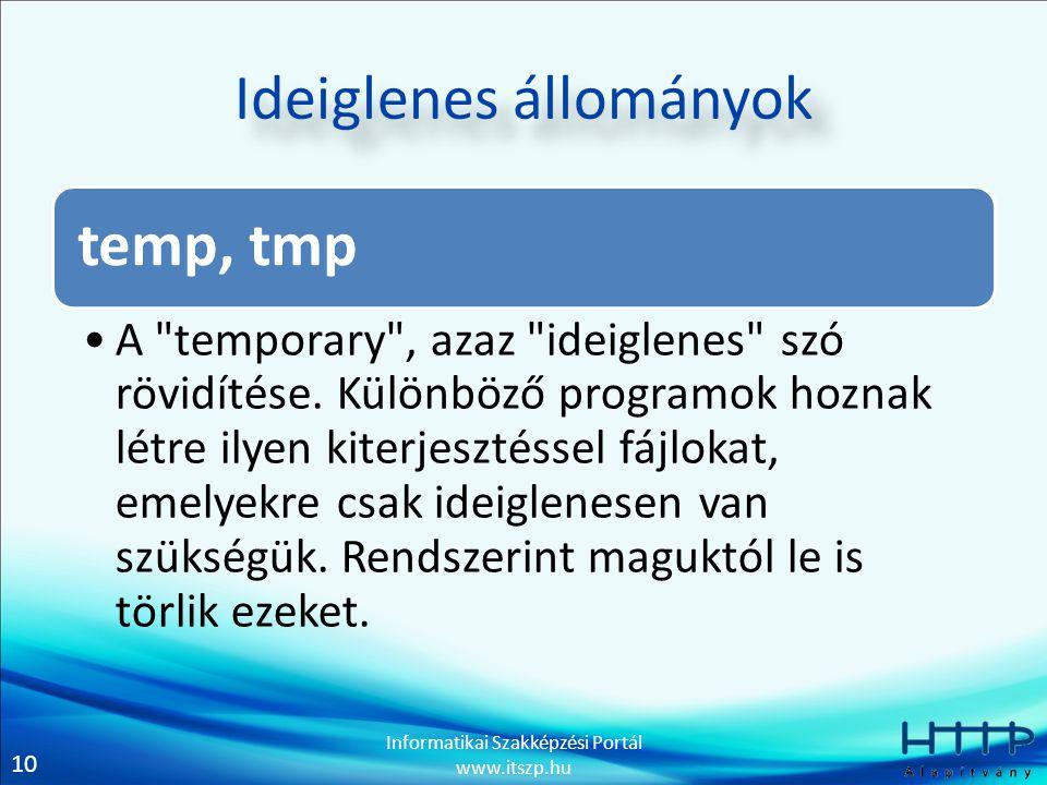 10 Informatikai Szakképzési Portál www.itszp.hu Ideiglenes állományok temp, tmp A