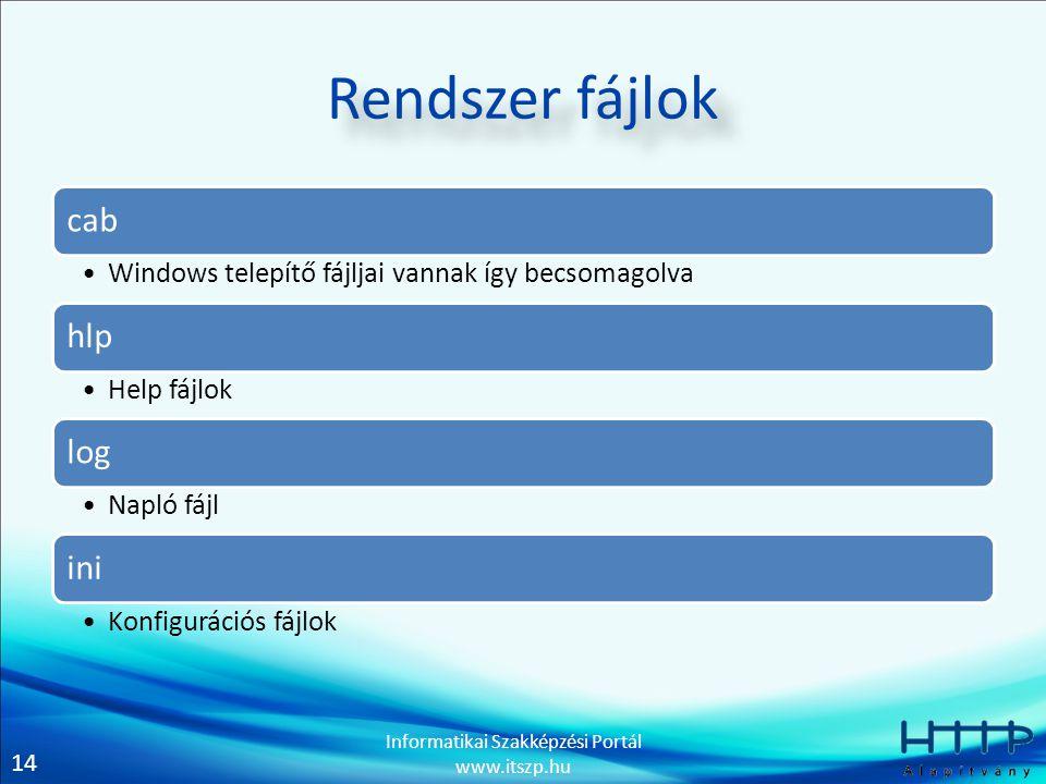 14 Informatikai Szakképzési Portál www.itszp.hu Rendszer fájlok cab Windows telepítő fájljai vannak így becsomagolva hlp Help fájlok log Napló fájl in