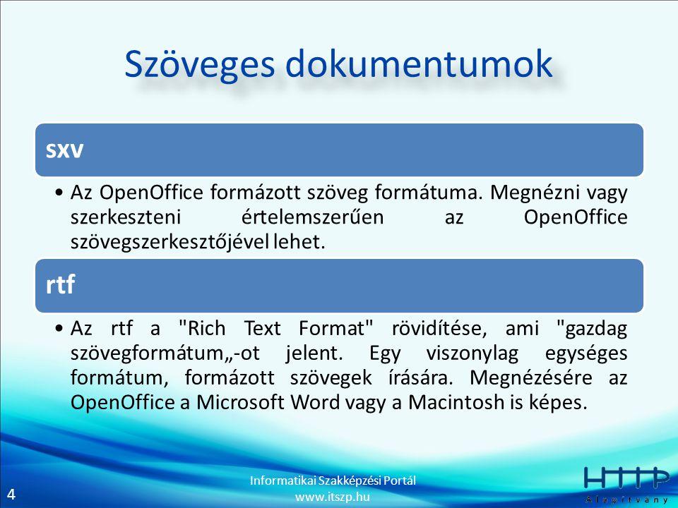 4 Informatikai Szakképzési Portál www.itszp.hu Szöveges dokumentumok sxv Az OpenOffice formázott szöveg formátuma. Megnézni vagy szerkeszteni értelems