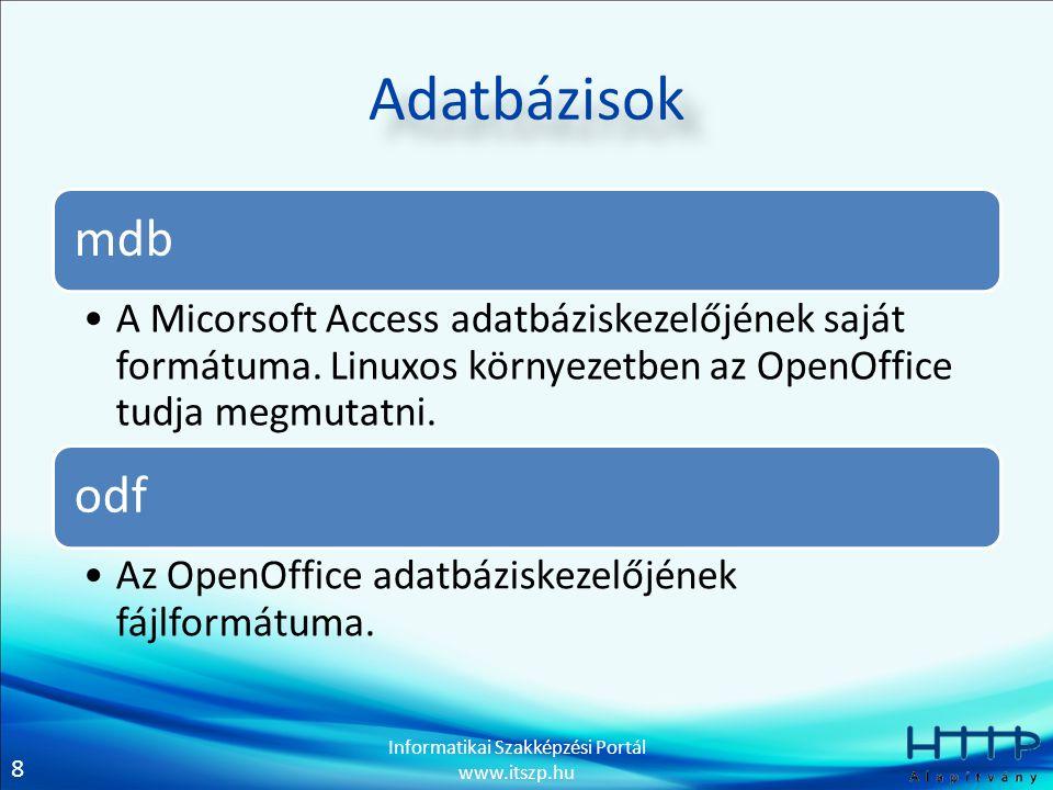 8 Informatikai Szakképzési Portál www.itszp.hu Adatbázisok mdb A Micorsoft Access adatbáziskezelőjének saját formátuma. Linuxos környezetben az OpenOf