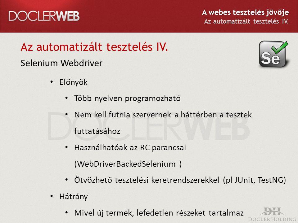 Az automatizált tesztelés IV. Selenium Webdriver Előnyök Több nyelven programozható Nem kell futnia szervernek a háttérben a tesztek futtatásához Hasz