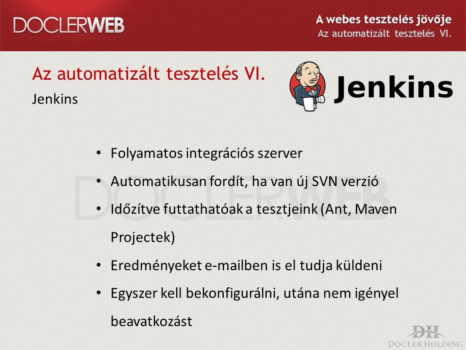 Az automatizált tesztelés VI. Jenkins Folyamatos integrációs szerver Automatikusan fordít, ha van új SVN verzió Időzítve futtathatóak a tesztjeink (An