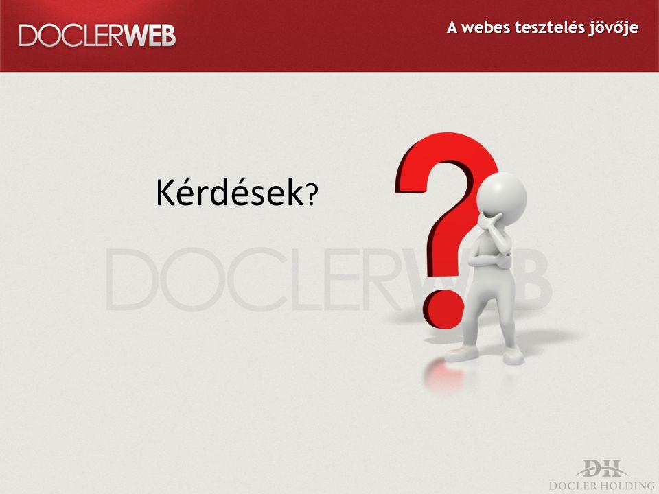 Kérdések ? A webes tesztelés jövője