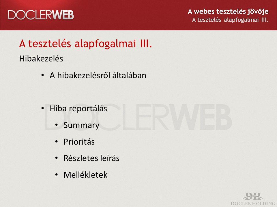 A tesztelés alapfogalmai III. Hibakezelés A hibakezelésről általában Hiba reportálás Summary Prioritás Részletes leírás Mellékletek A webes tesztelés
