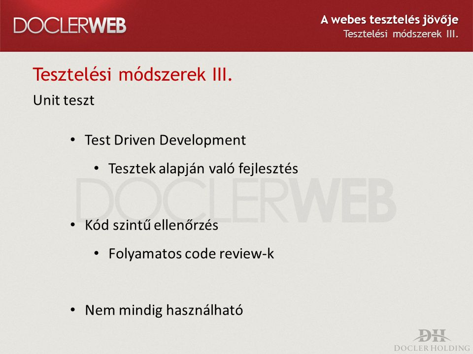 Tesztelési módszerek III. Unit teszt Test Driven Development Tesztek alapján való fejlesztés Kód szintű ellenőrzés Folyamatos code review-k Nem mindig