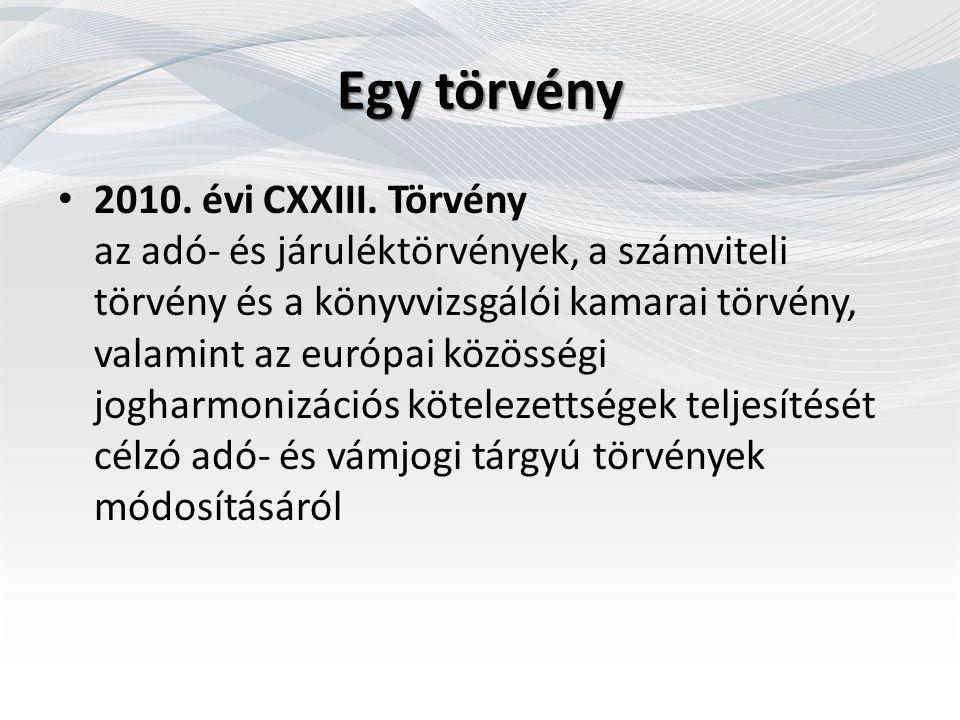 Egy törvény 2010. évi CXXIII. Törvény az adó- és járuléktörvények, a számviteli törvény és a könyvvizsgálói kamarai törvény, valamint az európai közös