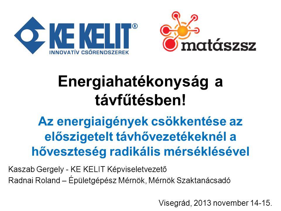 Energiahatékonyság a távfűtésben! Az energiaigények csökkentése az előszigetelt távhővezetékeknél a hőveszteség radikális mérséklésével Kaszab Gergely