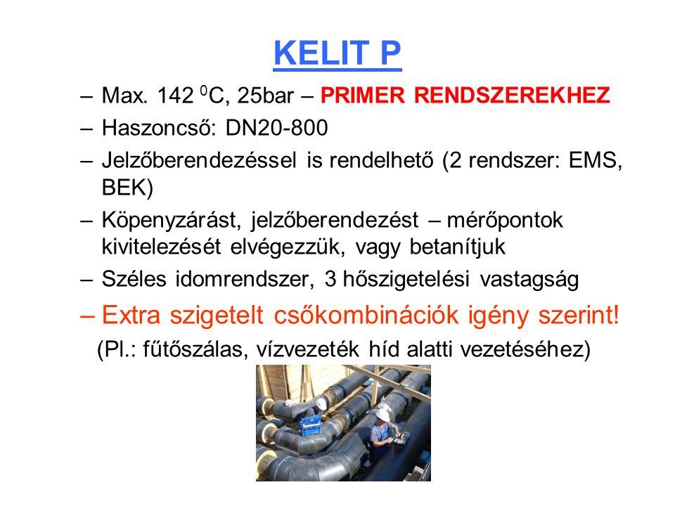 –Max. 142 0 C, 25bar – PRIMER RENDSZEREKHEZ –Haszoncső: DN20-800 –Jelzőberendezéssel is rendelhető (2 rendszer: EMS, BEK) –Köpenyzárást, jelzőberendez