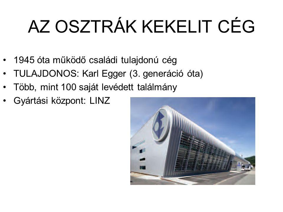 AZ OSZTRÁK KEKELIT CÉG 1945 óta működő családi tulajdonú cég TULAJDONOS: Karl Egger (3. generáció óta) Több, mint 100 saját levédett találmány Gyártás
