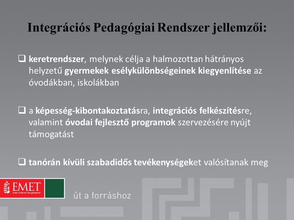 Integrációs Pedagógiai Rendszer jellemzői:  keretrendszer, melynek célja a halmozottan hátrányos helyzetű gyermekek esélykülönbségeinek kiegyenlítése
