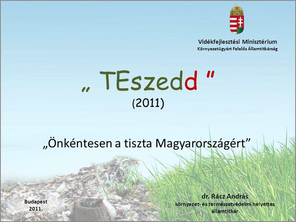 """"""" TEszedd ( 2011) """"Önkéntesen a tiszta Magyarországért Vidékfejlesztési Minisztérium Környezetügyért Felelős Államtitkárság Budapest 2011."""
